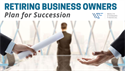 Retiring Business Owners - Plan for Succession