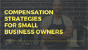 Compensation Strategies for Small Business Owners