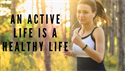 An Active Life is a Healthy Life