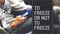 TO FREEZE OR NOT TO FREEZE?