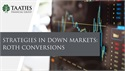 Strategies in Down Markets: Roth Conversions