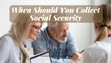When Should You Collect Social Security