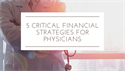 5 Critical Financial Strategies for Physicians