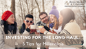 Investing for the Long Haul: 5 Tips for Millennials