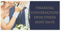Financial Conversations Newlyweds MUST Have