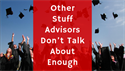 Other Stuff Advisors Don't Talk About Enough