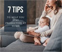 7 Tips to Help You Stay Productive at Home