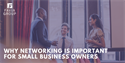 Why Networking Is Important for Small Business Owners