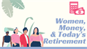Women, Money, and Today's Retirement