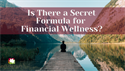 Is There a Secret Formula for Financial Wellness?