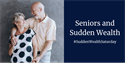Seniors and Sudden Wealth