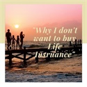Why I Don't Want To Buy Life Insurance