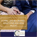Buying Life Insurance: What Kind and How Much?