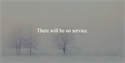 There will be no service.