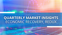 Quarterly Market Insights – Economic Recovery, Redux