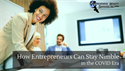 How Entrepreneurs Can Stay Nimble in the COVID Era