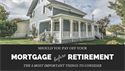 Should You Pay Off Your Mortgage Before Retirement: The 5 Most Important Things to Consider