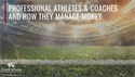 Professional Athletes & Coaches and How They Manage Money
