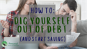 How to Dig Yourself Out of Debt and Save at the Same Time