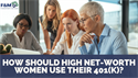 How Should High Net-Worth Women Use Their 401(k)?