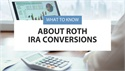 What to Know About Roth IRA Conversions