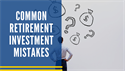 Common Retirement Investment Mistake