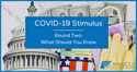COVID-19 Stimulus, Round Two-What Should You Know