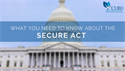 What You Need to Know About the Secure Act