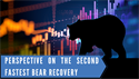 Perspective on the Second Fastest Bear Recovery