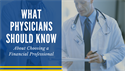 What Physicians Should Know About Choosing a Financial Professional