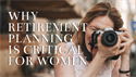Women Face Unique Challenges that Make Retirement Planning Even More Important