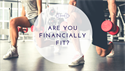 Are You Financially Fit?