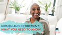 Women and Retirement: What You Need to Know