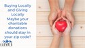 Buying Locally and Giving Locally Maybe your charitable donations should stay in your zip code?