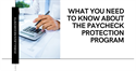 What You Need to Know About the Paycheck Protection Program