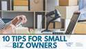 10 Tips for Small Biz Owners