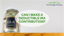 Can I Make a Deductible IRA Contribution?