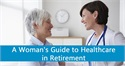 A Woman's Guide to Health Care in Retirement