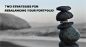 Two Strategies for Rebalancing Your Portfolio