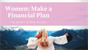 Women: Make a Financial Plan -- the Secret of Your Success