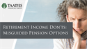 Retirement Income Don'ts: Misguided Pension Options