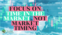 Focus on Time in the Market, Not Market Timing