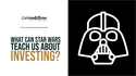 What Can Star Wars Teach Us About Investing?