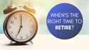 When's the Right Time to Retire?
