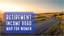 Retirement Income Road Map for Women