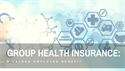 Group Health Insurance: A Valued Employee Benefit