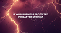 Is Your Business Protected if Disaster Strikes?