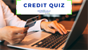 How Much Do You Know About Credit?