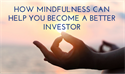 How Mindfulness Can Help You Become a Better Investor