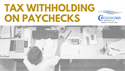 Tax Withholding on Paychecks